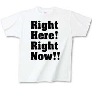 Right Here Right Now (ライトヒアライトナウ)グッズ・Tシャツ